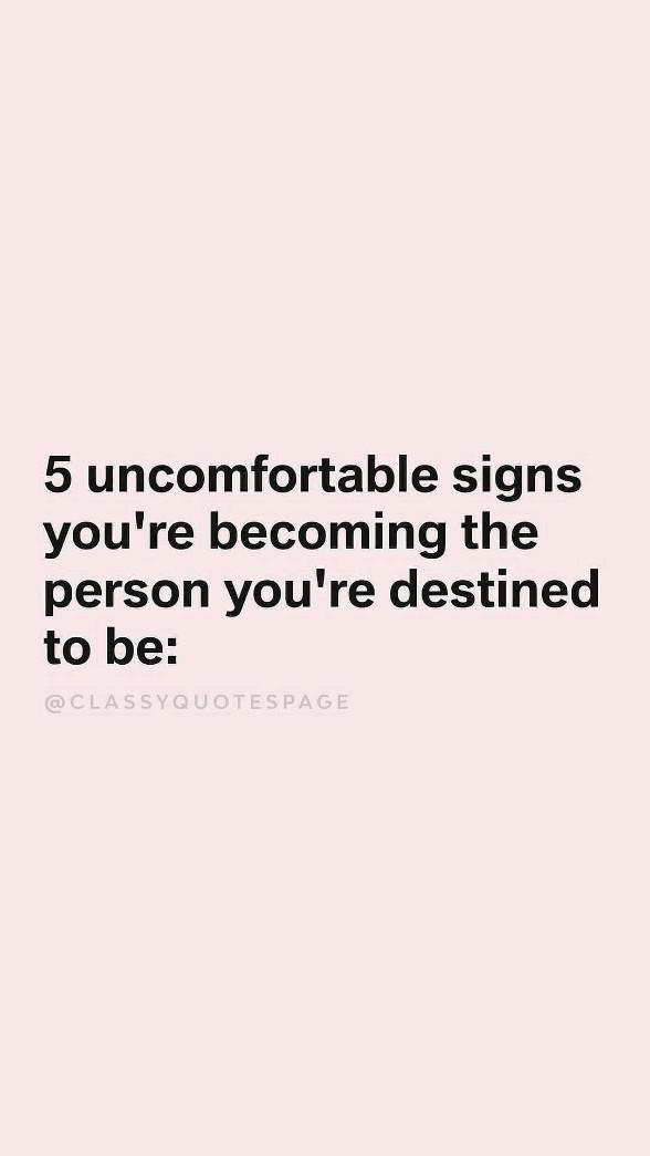 five uncomfortable signs you're becoming the person you're destined to be.
