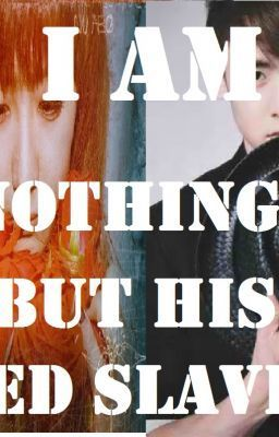 I am Nothing but his Bed Slave - Chapter 1: Horrible First