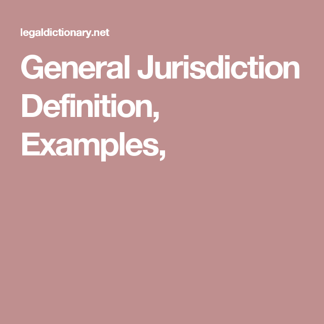 General Jurisdiction Definition Examples Definitions Example Law