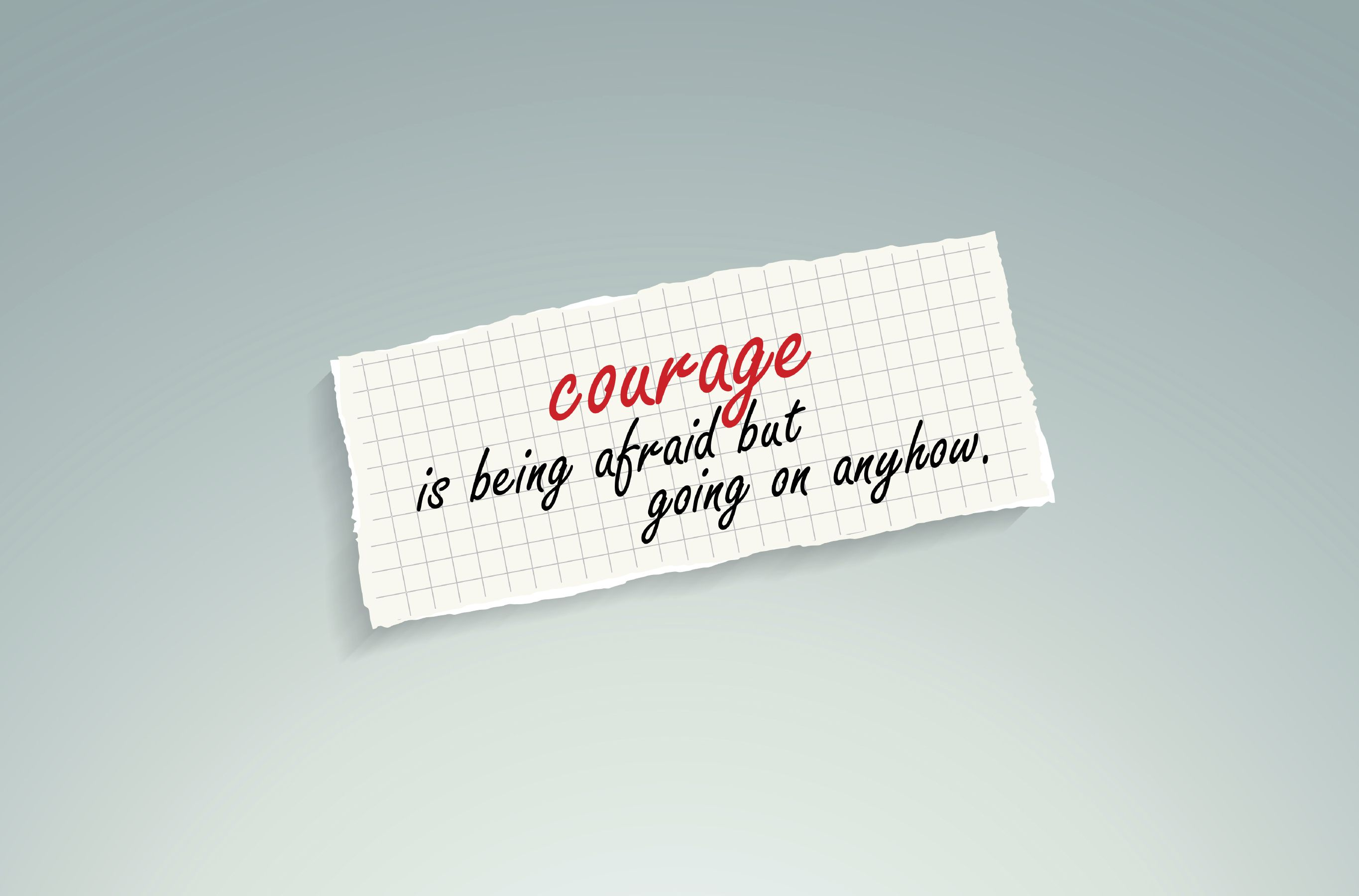 Courage is being afraid but going on anyhow Insurance