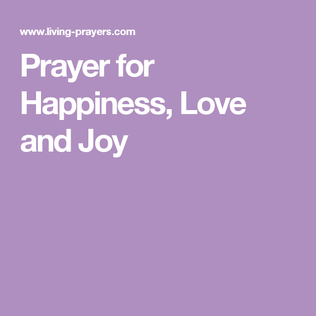 Prayer For Happiness Love And Joy Quotes Pinterest Prayer For