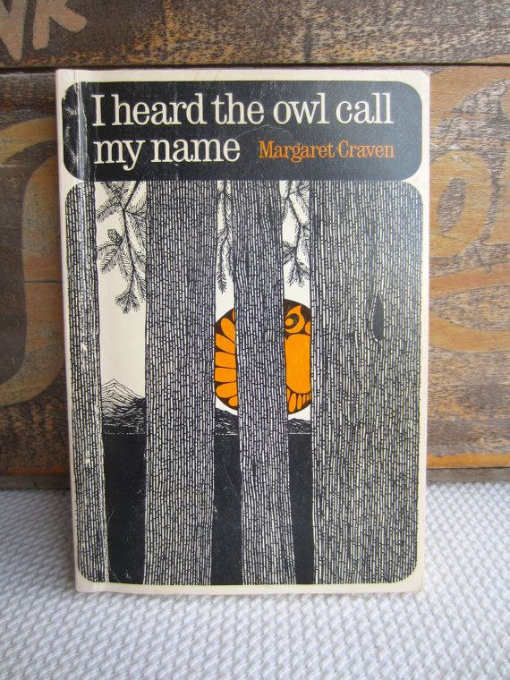 a literary analysis of the book i heard the owl call my name by margaret craven Then he had exchanged the owl for the raven,  the book was advertised in the literary world  i have myself heard the story from my lifelong friend.