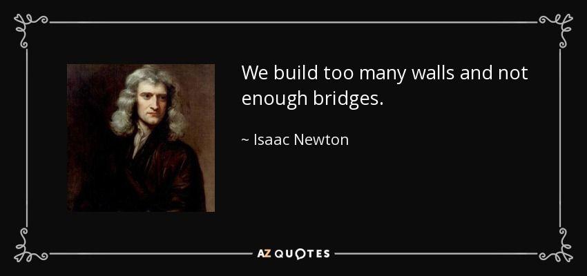 We Build Too Many Walls And Not Enough Bridges Isaac Newton Newton Isaacnewton Travel Travelquote Quote Newton Quotes Isaac Newton Isaac Newton Quotes