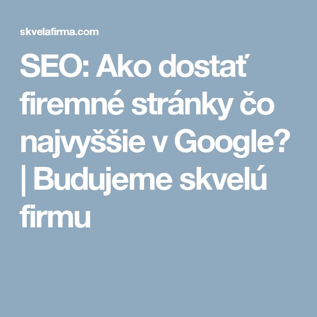 SEO: Ako dostať firemné stránky čo najvyššie v Google? | Budujeme skvelú firmu