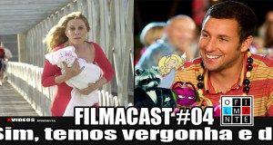 FilmaCast – #04 – Sim, temos vergonha e daí!?