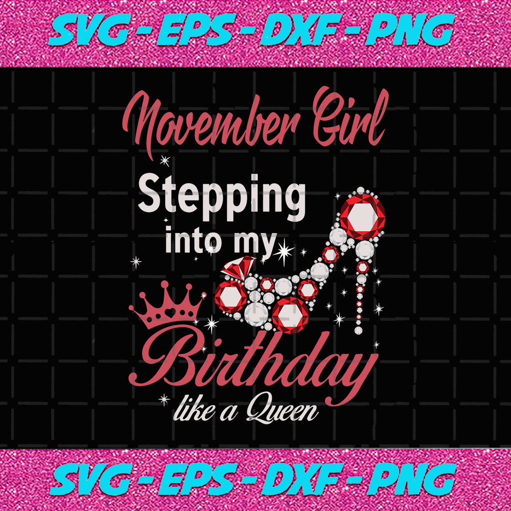 November girl stepping into my birthday like a queen