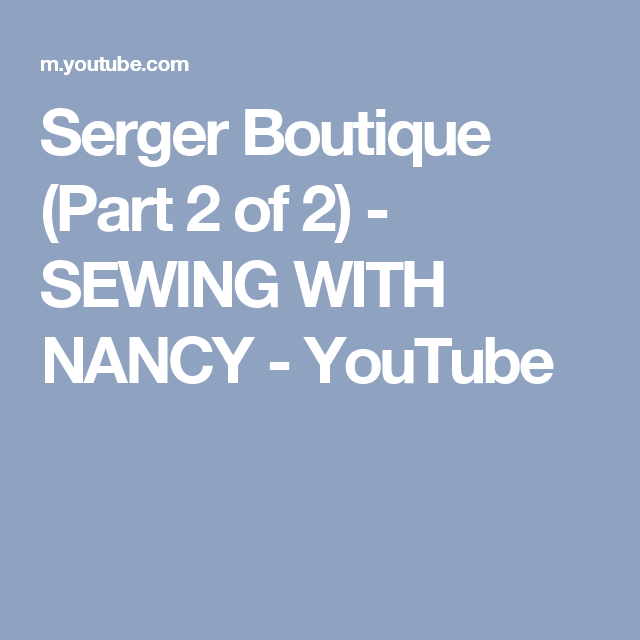 Serger Boutique (Part 2 of 2) - SEWING WITH NANCY - YouTube