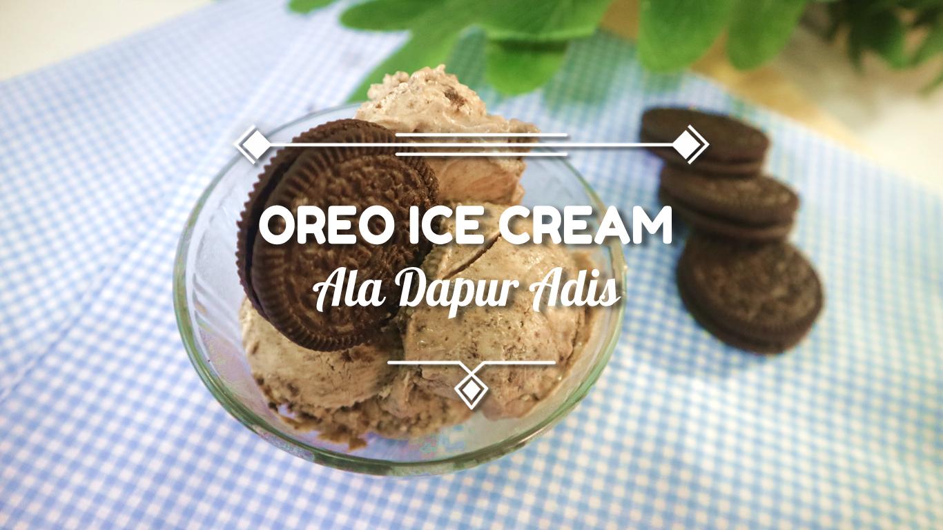 Oreo Ice Cream Homemade Hanya Pakai 3 Bahan Dapur Adis Homemade Ice Cream Oreo Ice Cream Oreo