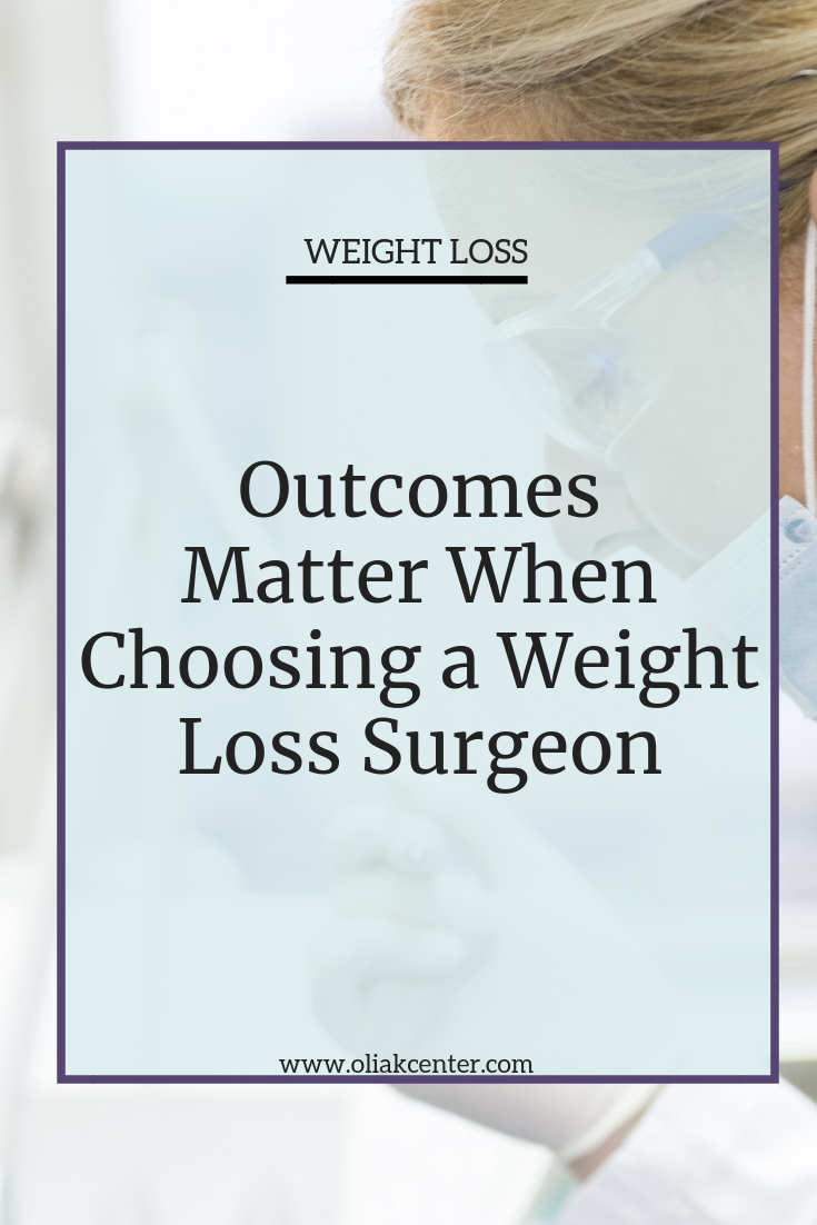 Looking At Surgeon Outcomes Is Critical When Choosing A Weight Loss