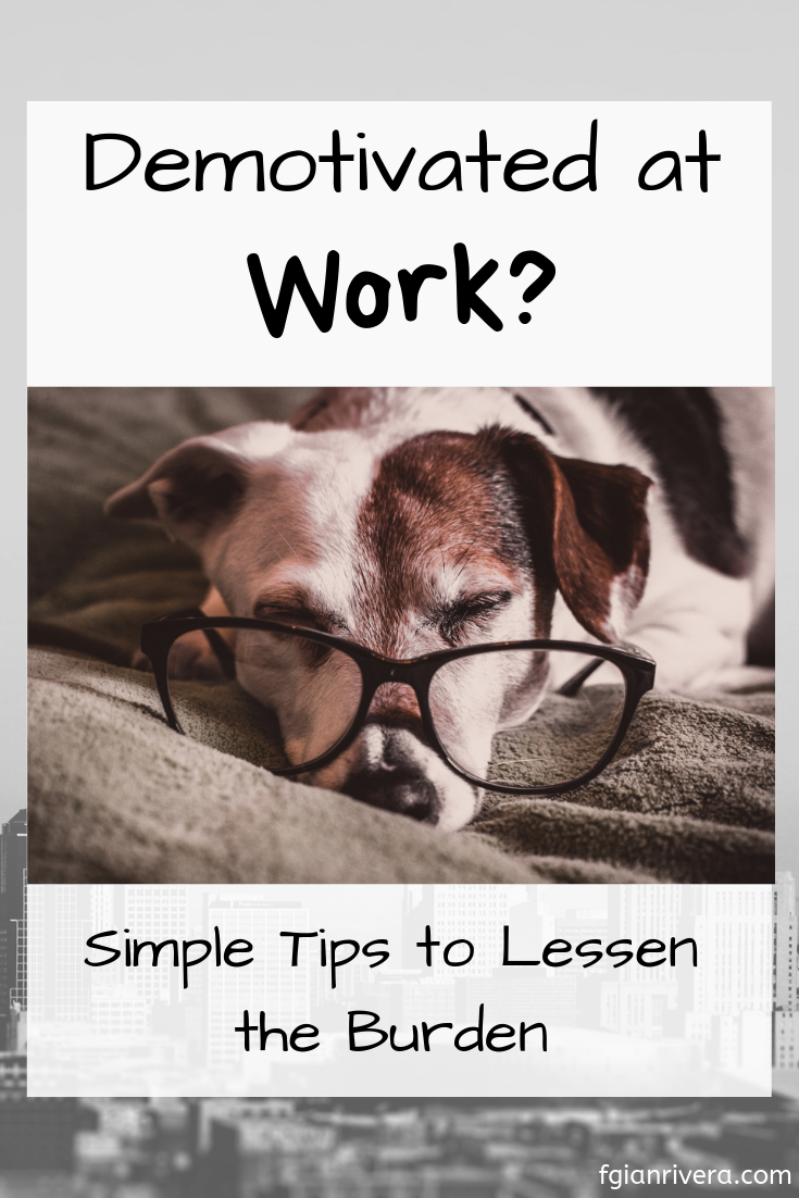 Demotivated at Work? Feeling the burden of just dragging yourself out of bed just to go to work? Here are some simple tips to lessen the burden. |