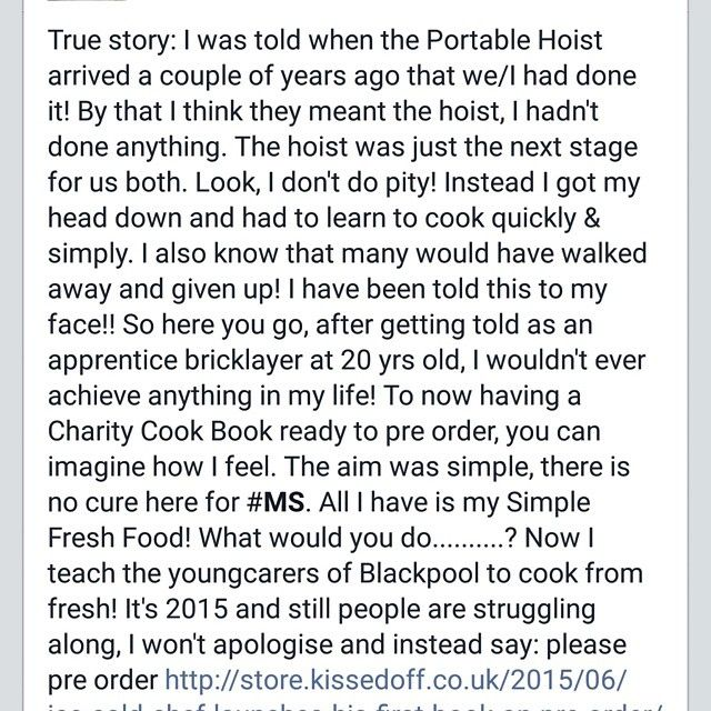 This is a True Story! One that has never left my mind. Please never give up, we are proof of that! Above all, please pre order my #Charity #Cook #Book this is #reallife and I won't stop helping other #carersandfamiles  http://store.kissedoff.co.uk/2015/06/ice-cold-chef-launches-his-first-book-on-pre-order/