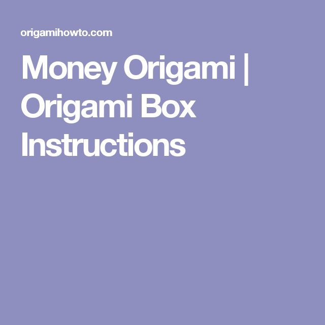 Money Origami | Origami Box Instructions