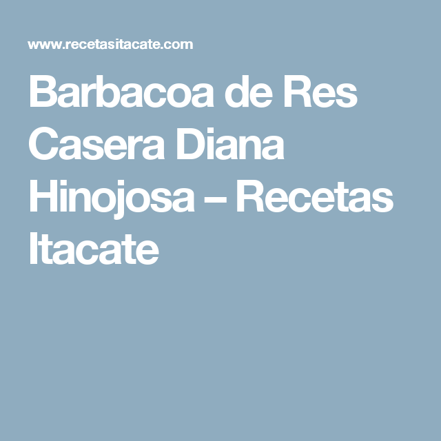 Barbacoa de Res Casera Diana Hinojosa – Recetas Itacate