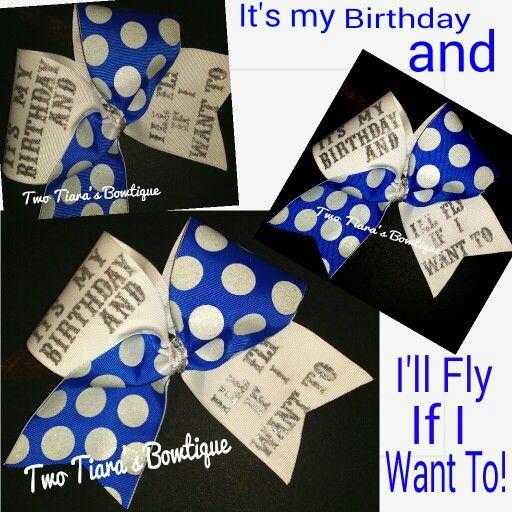 It's my birthday and I'll fly if I wa b t to! Two Tiara's Bowtique original design!