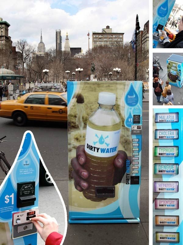 """Unicef – Dirty Water Vending Machine - """"We bottled dirty water in 8 lethal varieties, made a vending machine for it, and launched it in Manhattan for 1$. Thirsty? So are millions of people around the world with no access to clean drinking water. 4,200 children die of water-related diseases everyday. Help provide safe drinking water to developing countries. Donate today. tapproject.org"""" Advertising Agency: Casanova Pendrill, NY, USA, Guerilla Advertising"""