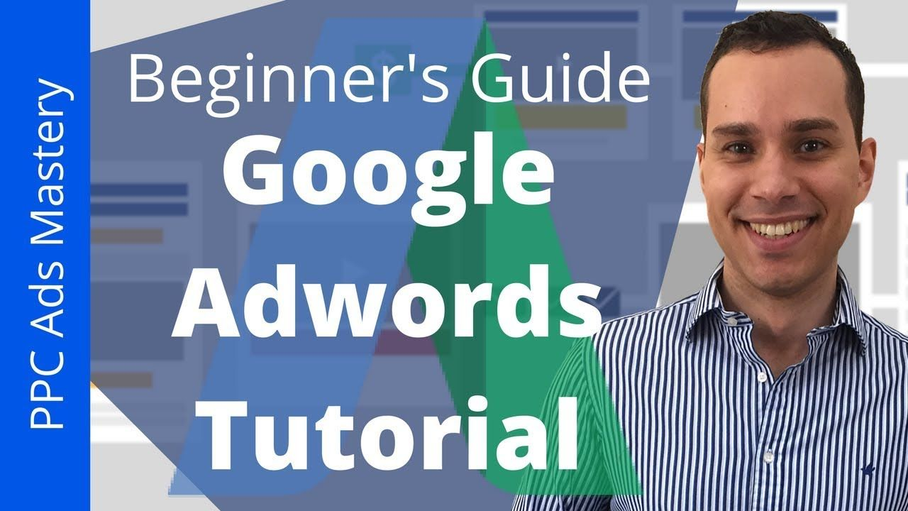 Google Adwords Tutorial 2018 For Beginners Click By Click Guide To