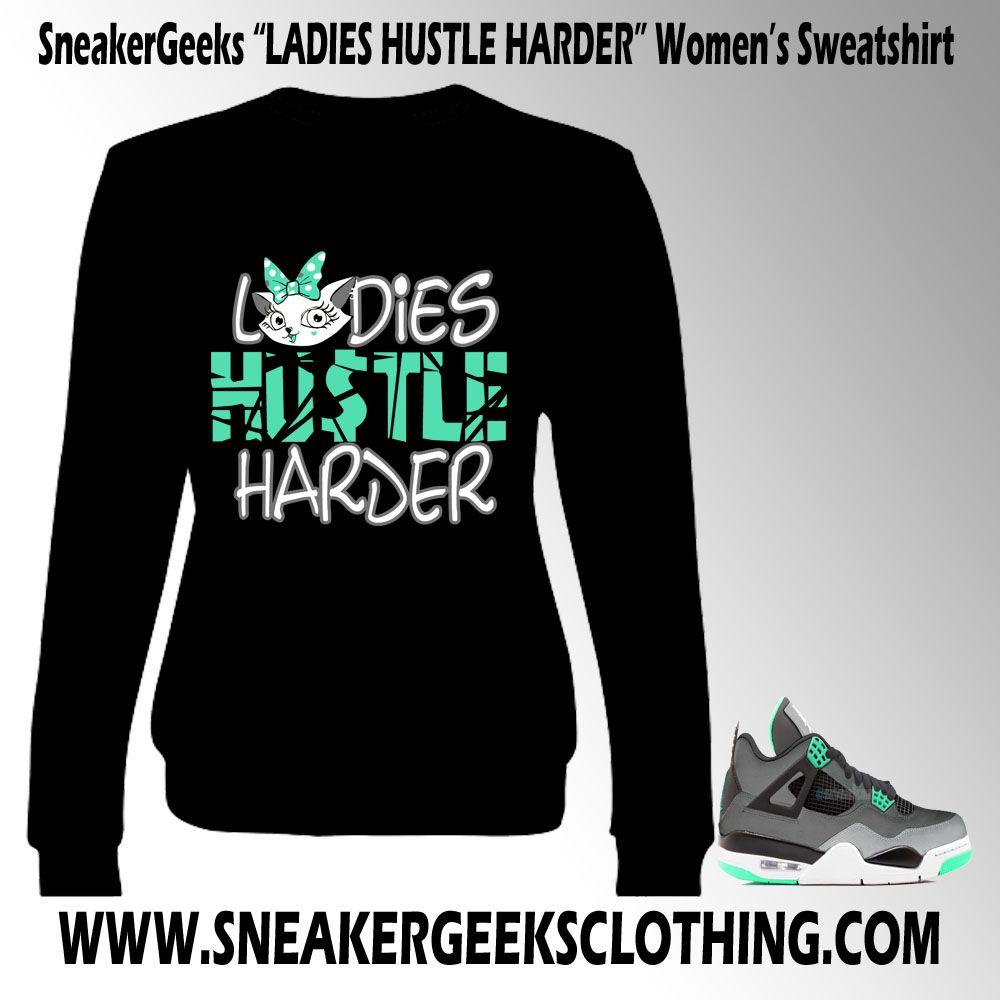af05f683540f LADIES HUSTLE HARDER Women s Sweatshirt to match Jordan 4 Green Glow ...