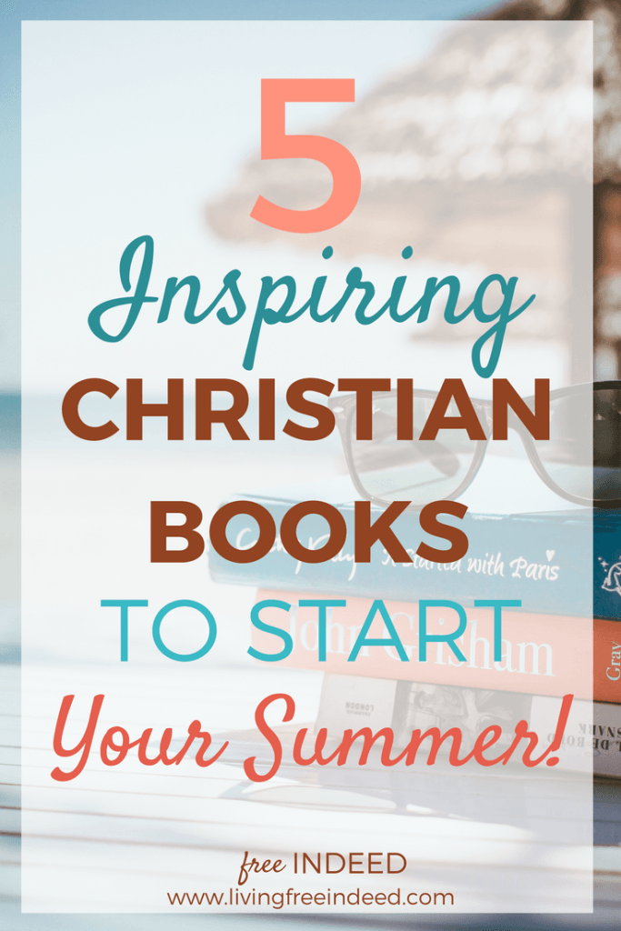 5 Inspiring Christian Books To Start Your Summer + GIVEAWAY! | By