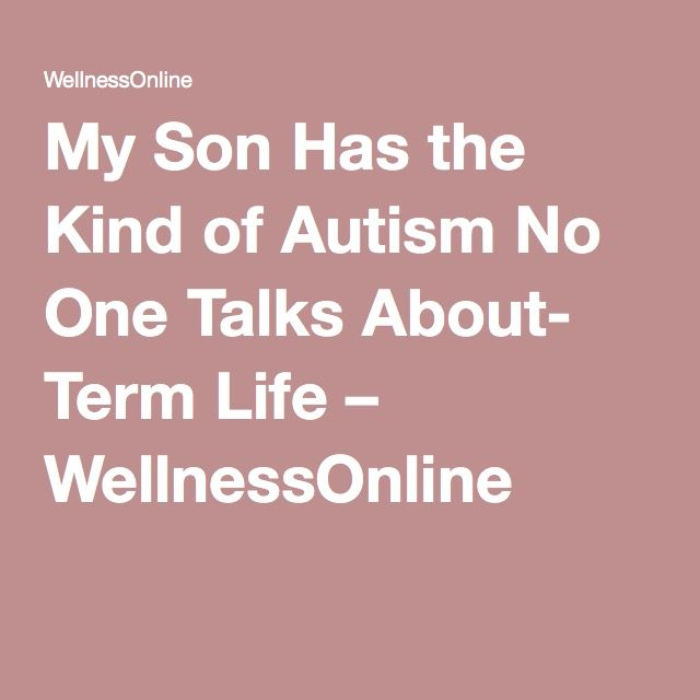 My Son Has Kind Of Autism No One Talks >> My Son Has The Kind Of Autism No One Talks About Term Life