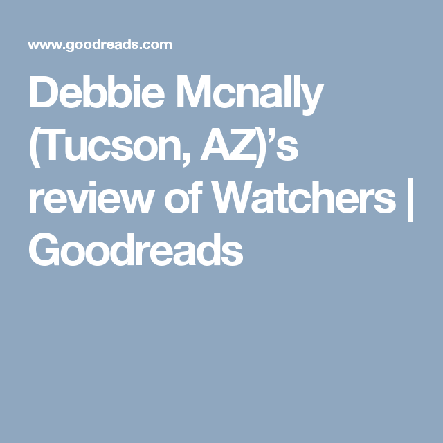 Debbie Mcnally (Tucson, AZ)'s review of Watchers | Goodreads