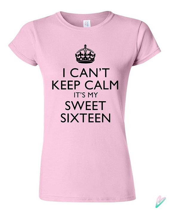 b3b6bfea1 I Can't Keep Calm Its My Sweet 16 T-shirt Tshirt Tee Shirt Gift ...