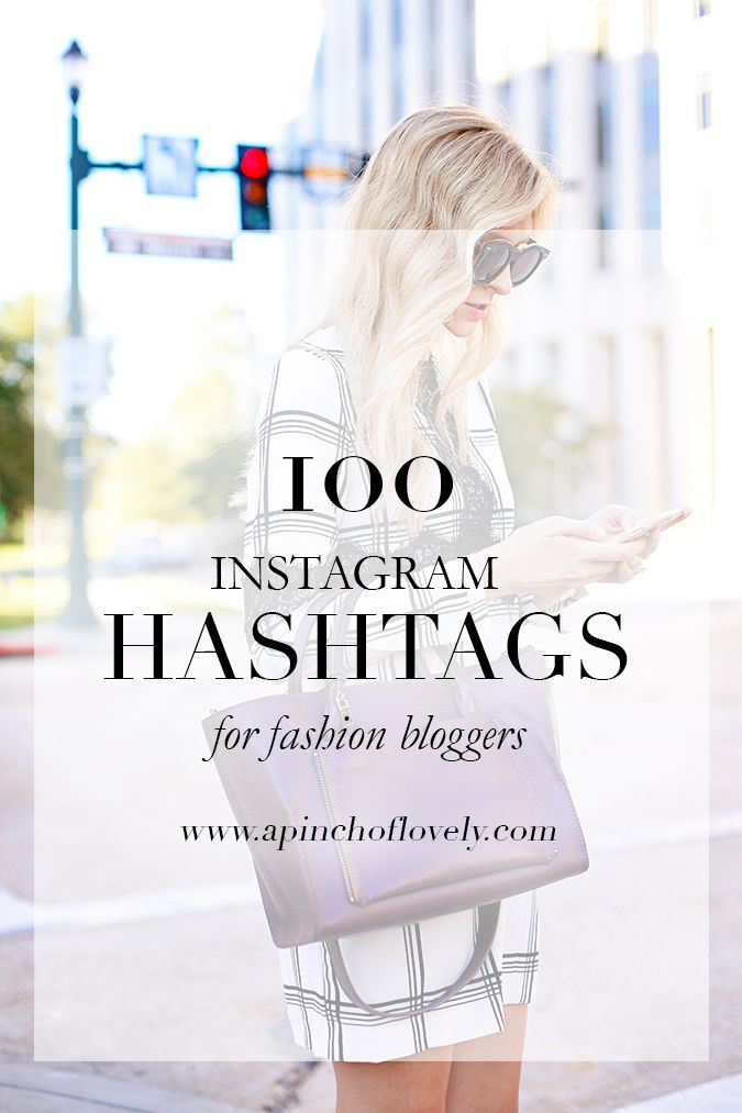 100 Of The Best Instagram Hashtags For Fashion Bloggers How To Use Them Blogging And Blog