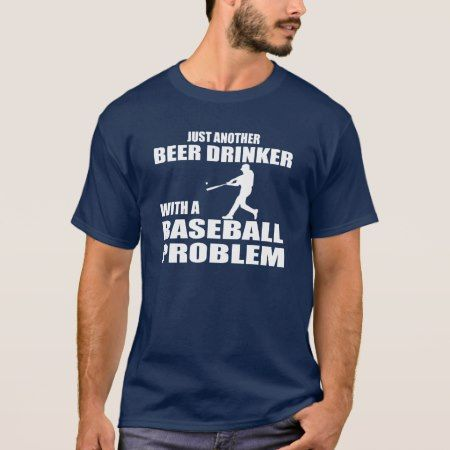 Just another beer drinker with a baseball problem T-Shirt - tap to personalize and get yours