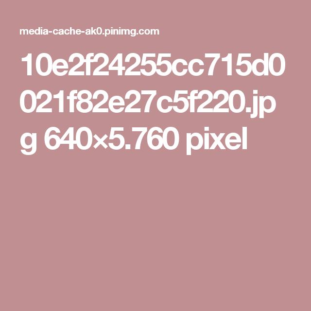 10e2f24255cc715d0021f82e27c5f220.jpg 640×5.760 pixel