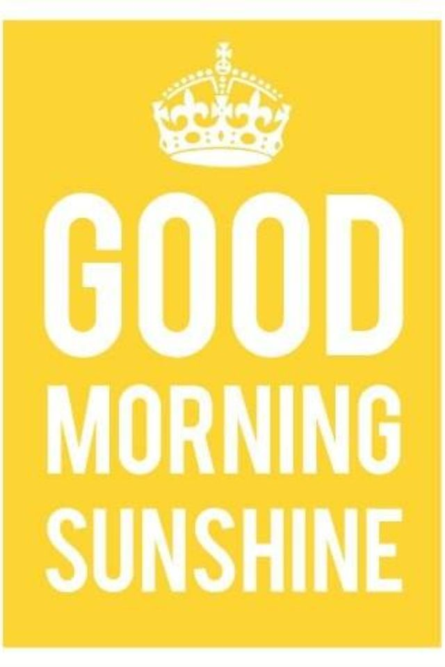 Good Morning Sunshine Good Morning Sunshine Morning Quotes Good Morning Gorgeous