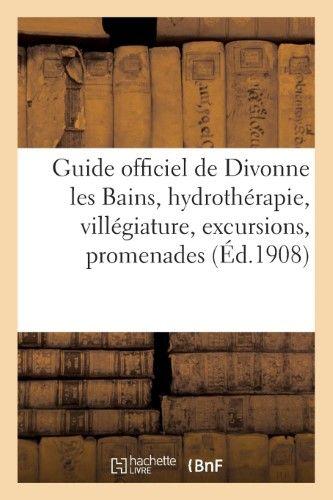 Guide Officiel de Divonne Les Bains, Hydrotherapie, Villegiature, Excursions, Promenades, Sports