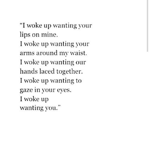 I Woke Up Wanting Your Lips On Mine I Woke Up Wanting Your Arms Around My Waist I Woke Up Wanting Our Hands Laced Together Lips Quotes Quotes Crush Quotes