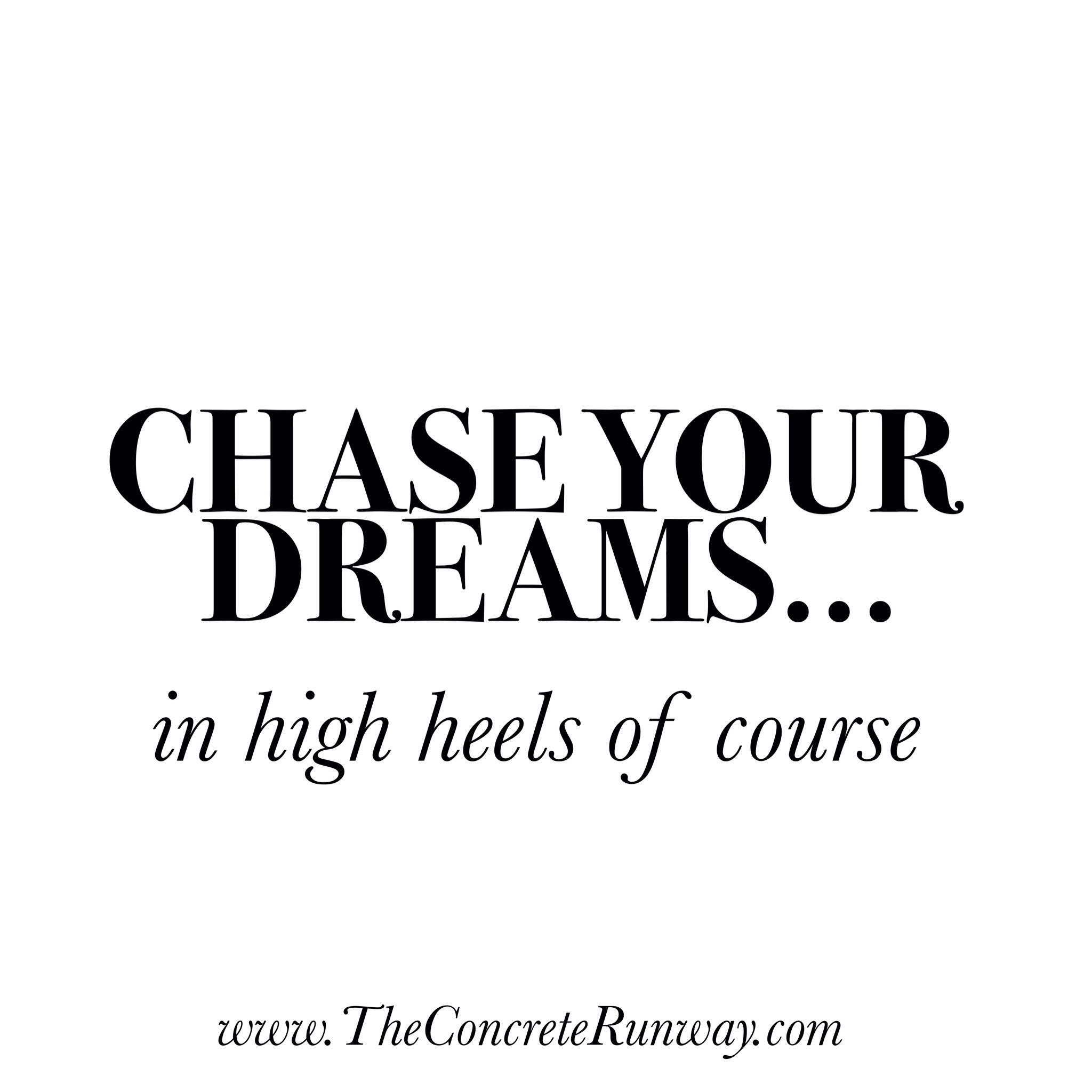 Inspirational fashion quotes to get you through your Monday! Chase your dreams...In high heels of course! ;)