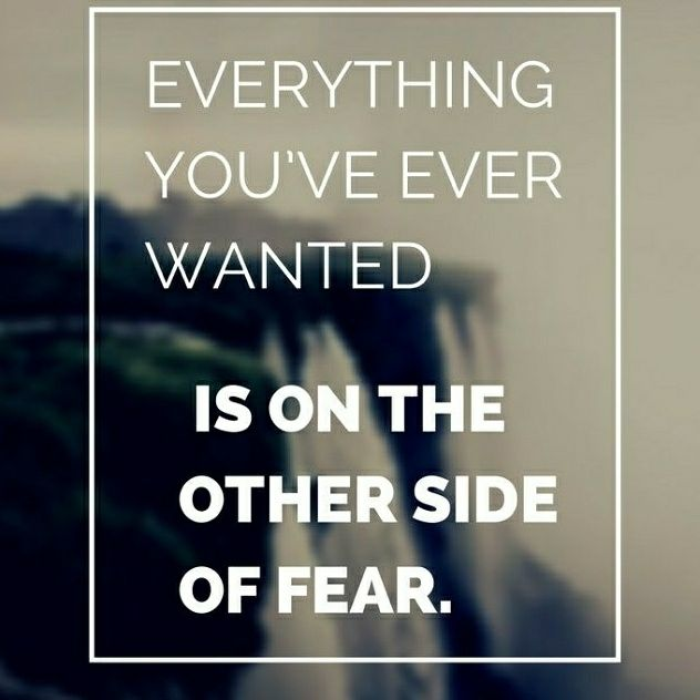 Dont Let Fear Stop You You Can Do Anything You Put Your Mind Too