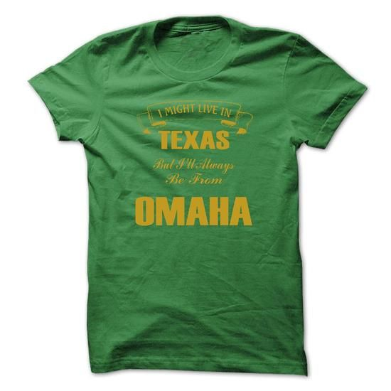 I Might Live In Texas But I Always Be From Omaha T-Shir - #birthday shirt #baby tee. FASTER => https://www.sunfrog.com/States/I-Might-Live-In-Texas-But-I-Always-Be-From-Omaha-T-Shirt.html?68278