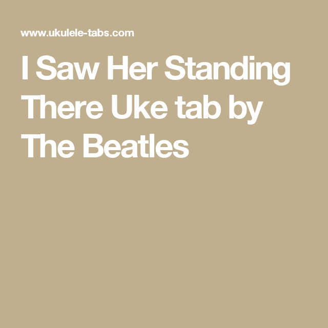 I Saw Her Standing There Uke Tab By The Beatles Music Pinterest