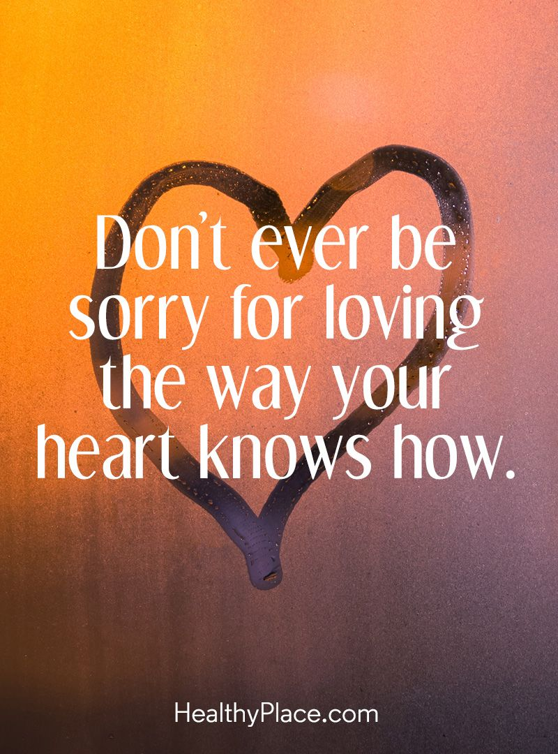 Quote on borderline Don t ever be sorry for loving the way your heart
