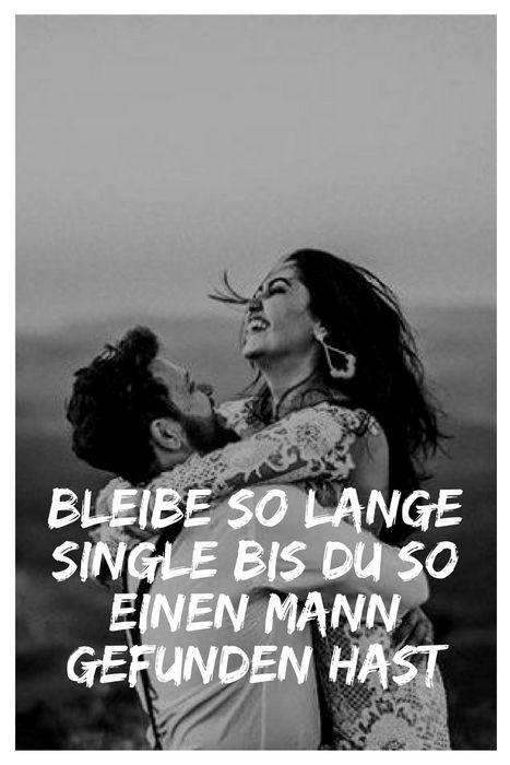 Bleibe So Lange Single Bis Du So Einen Mann Gefunden Hast