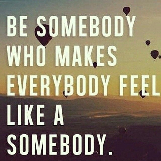 Humor Inspirational Quotes: Be Somebody Who Quotes Positive Quotes Quote Inspirational