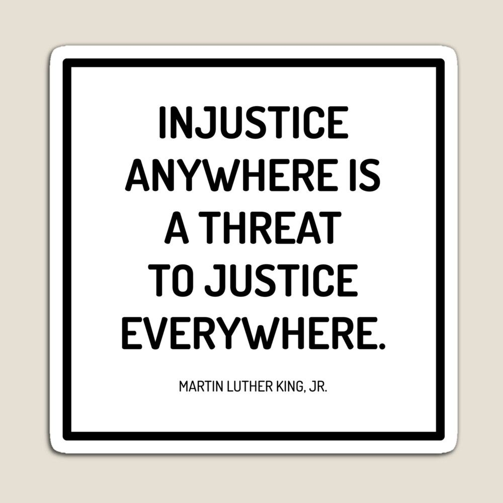 Injustice Anywhere Is A Threat To Justice Everywhere Blk Magnet By Qualitshirt Injustice Threat Justice