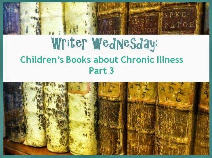 Writer Wednesday Children's Books about Chronic Illness Part 3