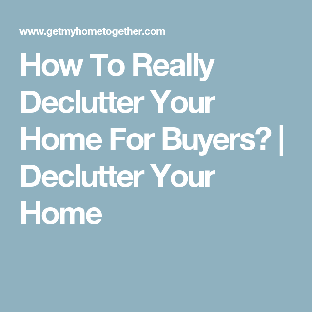Life Hacks How To Declutter For A Better Life: How To Really Declutter Your Home For Buyers?