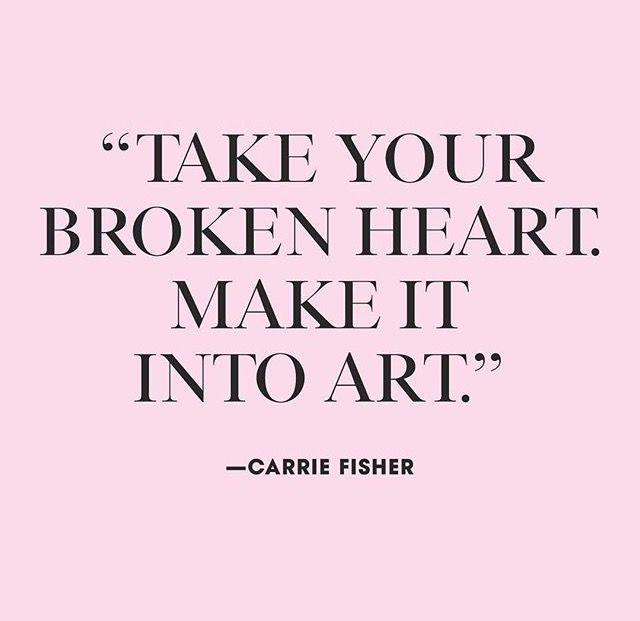 Take your broken heart. Make it into art. | ¤Quotes¤ | Pinterest