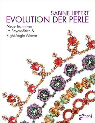 Evolution der Perle: Neue Techniken im Peyote-Stich & Right-Angle-Weave: Amazon.de: Sabine Lippert, Claudia Schumann: Bücher