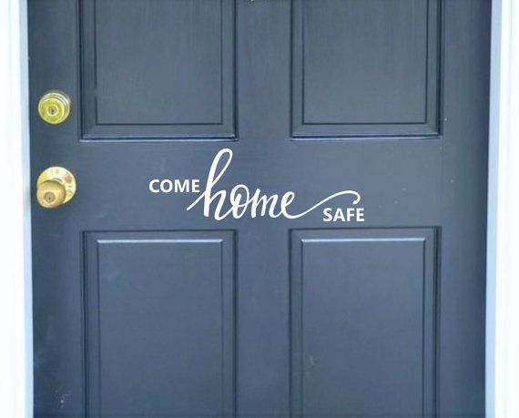 Front Door Decal, Come Home Safe, Vinyl Lettering, First Responder,  Policmen Firemen, Front Porch Entryway Vinyl Decal, Come Home Safe Decal