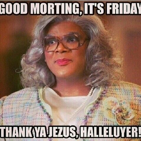 FRIDAY | Madea funny quotes, Funny friday memes, Madea quotes