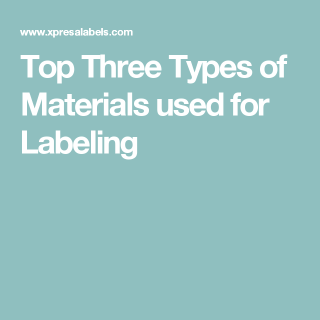 Top Three Types of Materials used for Labeling