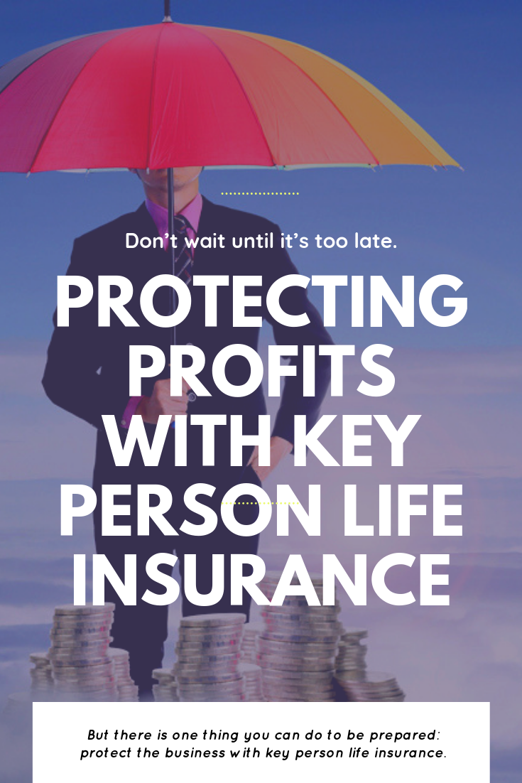 Protecting Profits With Key Person Life Insurance Car Insurance Tips Life Insurance Insurance