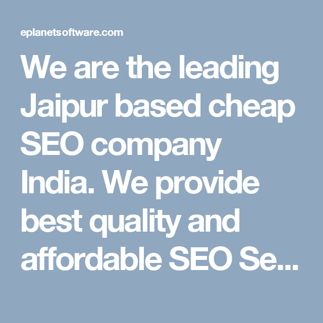 We are the leading Jaipur based cheap SEO company India. We provide best quality and affordable SEO Services with 100% satisfaction.