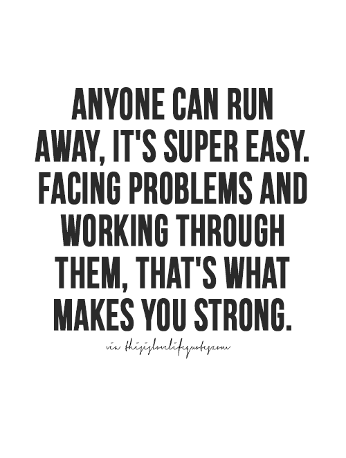 Anyone Can Run Away Its Super Easy Facing Problems And Working