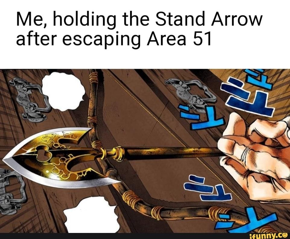 Me Holding The Stand Arrow After Escaping Area 51 Ifunny Jojo Bizzare Adventure Jojo Stands Jojo Memes This page is about the various possible meanings of the acronym, abbreviation, shorthand or slang term: jojo bizzare adventure jojo stands